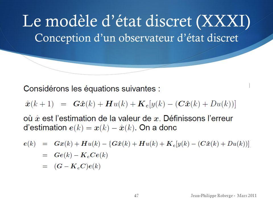 Le modèle détat discret (XXXI) Conception dun observateur détat discret Jean-Philippe Roberge - Mars 201147