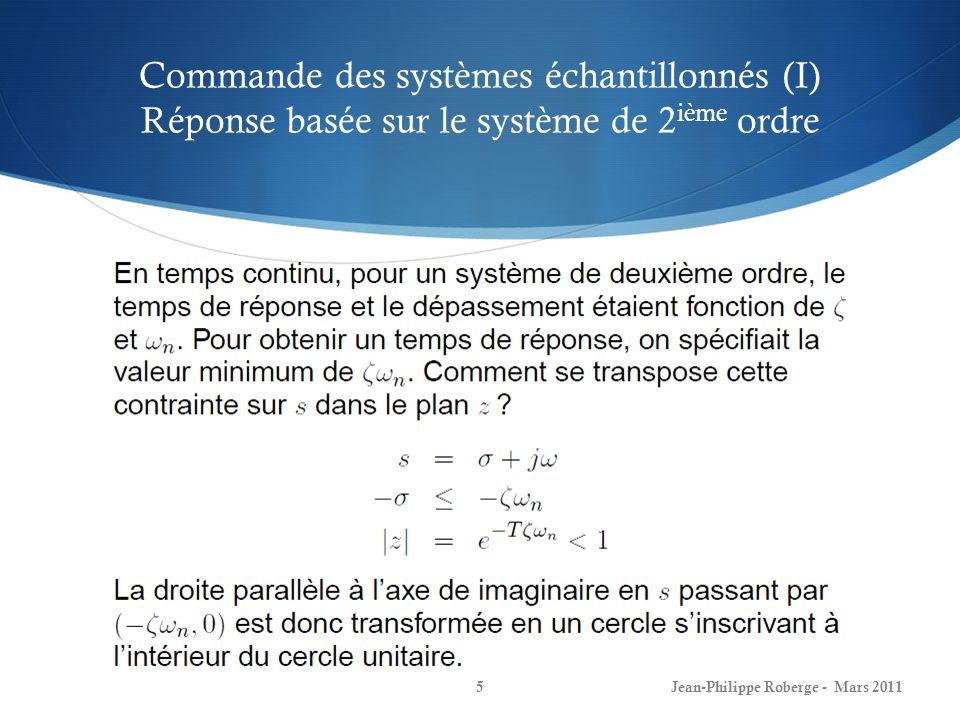 Commande des systèmes échantillonnés (II) Réponse basée sur le système de 2 ième ordre Jean-Philippe Roberge - Mars 20116