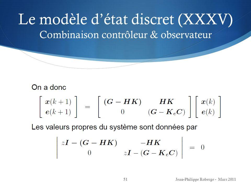 Le modèle détat discret (XXXV) Combinaison contrôleur & observateur Jean-Philippe Roberge - Mars 201151