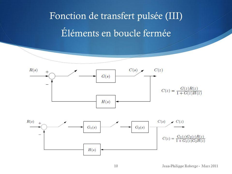 Fonction de transfert pulsée (III) Éléments en boucle fermée Jean-Philippe Roberge - Mars 201110