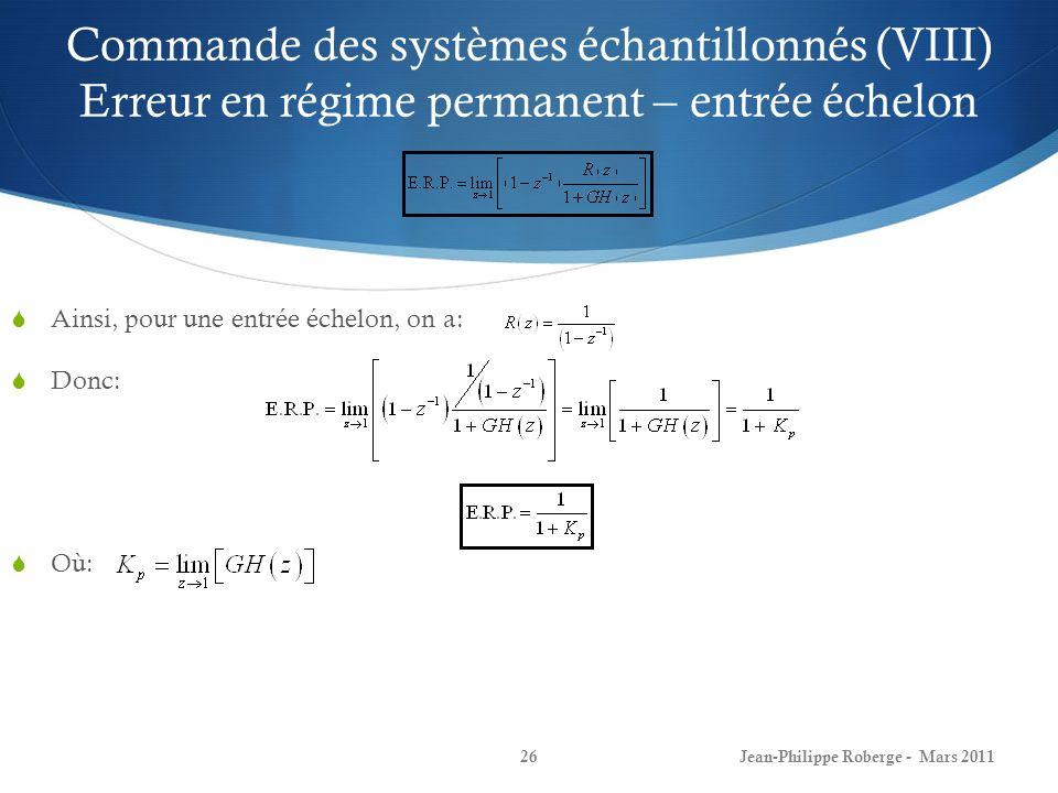 Commande des systèmes échantillonnés (VIII) Erreur en régime permanent – entrée échelon Ainsi, pour une entrée échelon, on a: Donc: Où: Jean-Philippe