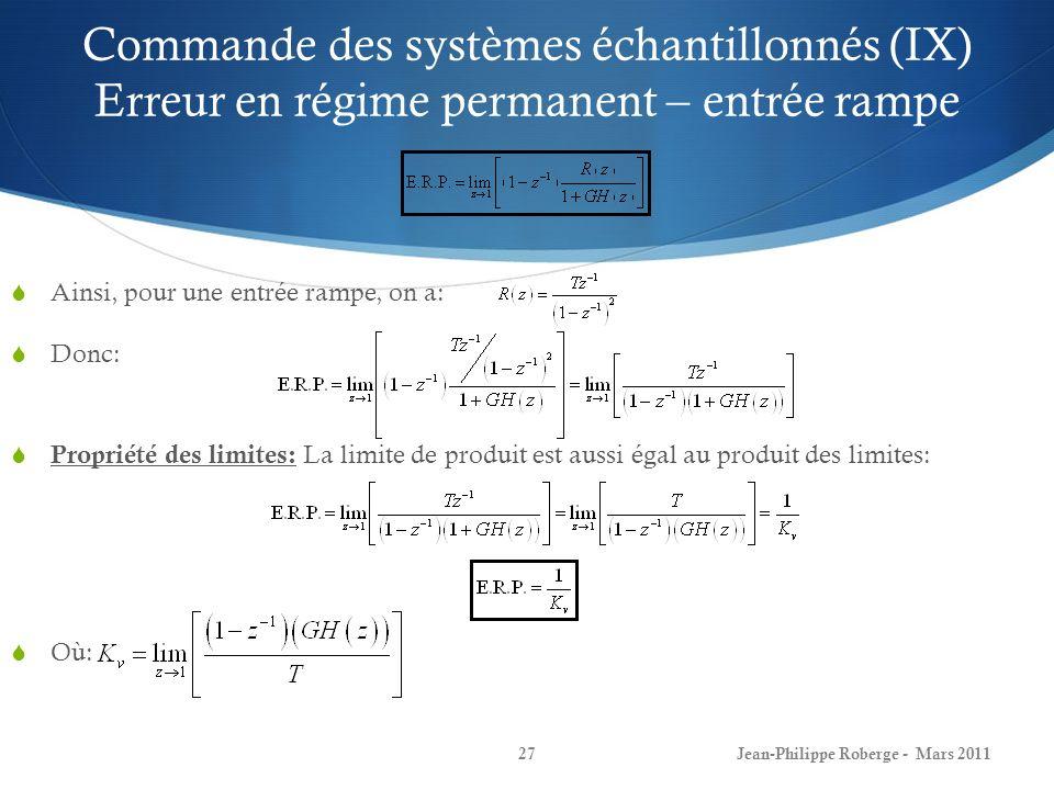 Commande des systèmes échantillonnés (IX) Erreur en régime permanent – entrée rampe Ainsi, pour une entrée rampe, on a: Donc: Propriété des limites: L