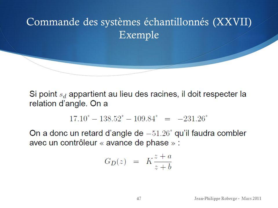 Commande des systèmes échantillonnés (XXVII) Exemple Jean-Philippe Roberge - Mars 201147