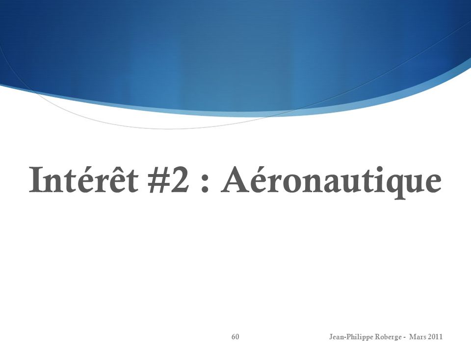 Intérêt #2 : Aéronautique Jean-Philippe Roberge - Mars 201160