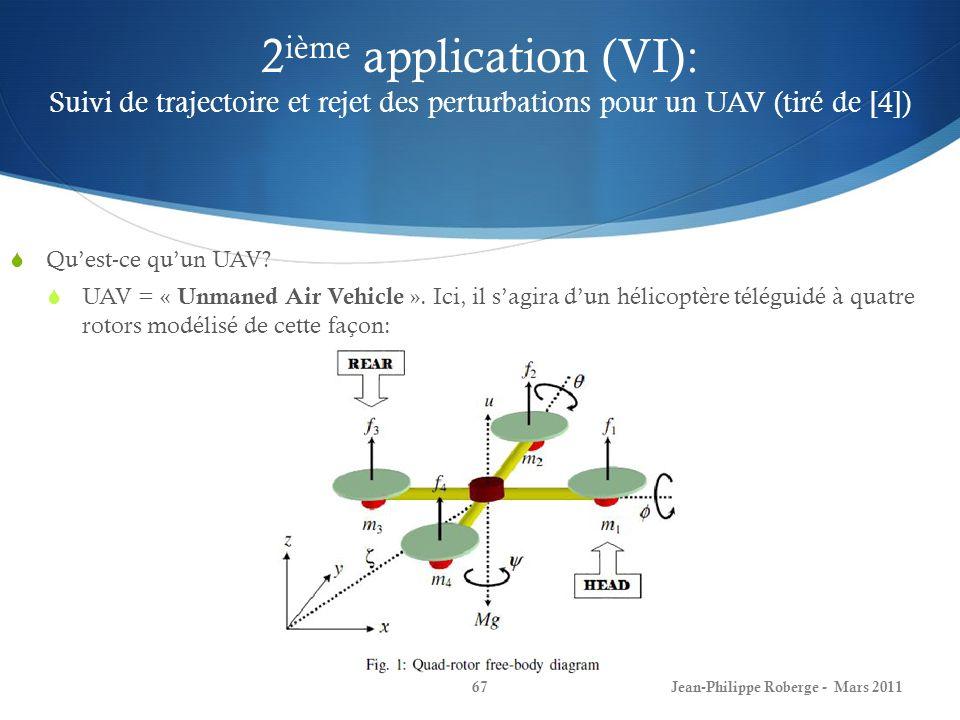 2 ième application (VI): Suivi de trajectoire et rejet des perturbations pour un UAV (tiré de [4]) Quest-ce quun UAV? UAV = « Unmaned Air Vehicle ». I