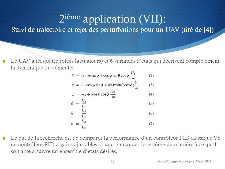 2 ième application (VII): Suivi de trajectoire et rejet des perturbations pour un UAV (tiré de [4]) Le UAV a ici quatre rotors (actuateurs) et 6 varia
