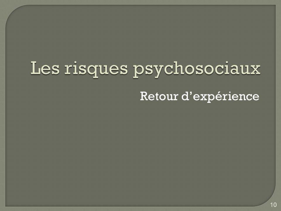 Les risques psychosociaux Retour dexpérience 10