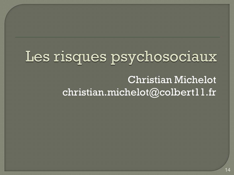 Les risques psychosociaux Christian Michelot christian.michelot@colbert11.fr 14
