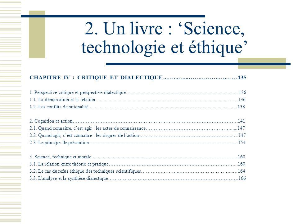 2. Un livre : Science, technologie et éthique CHAPITRE IV : CRITIQUE ET DIALECTIQUE...…...…...…………….….……135 1. Perspective critique et perspective dia