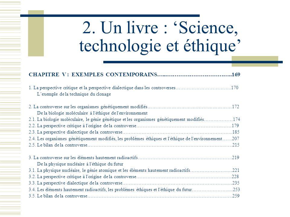 2. Un livre : Science, technologie et éthique CHAPITRE V : EXEMPLES CONTEMPORAINS…...……………………………..169 1. La perspective critique et la perspective dia