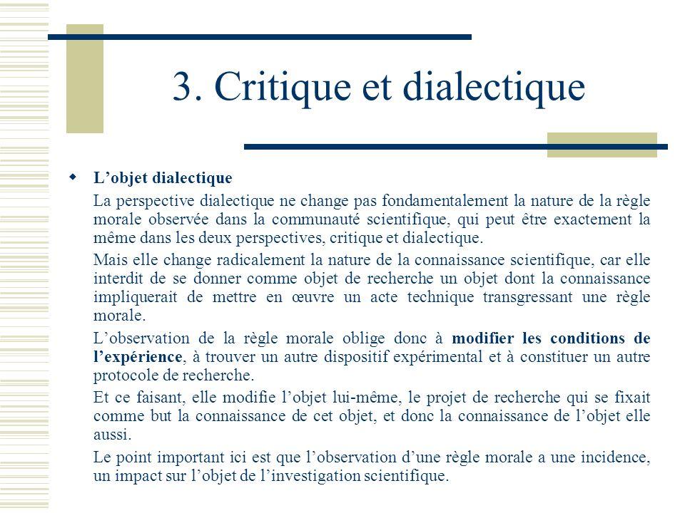 3. Critique et dialectique Lobjet dialectique La perspective dialectique ne change pas fondamentalement la nature de la règle morale observée dans la