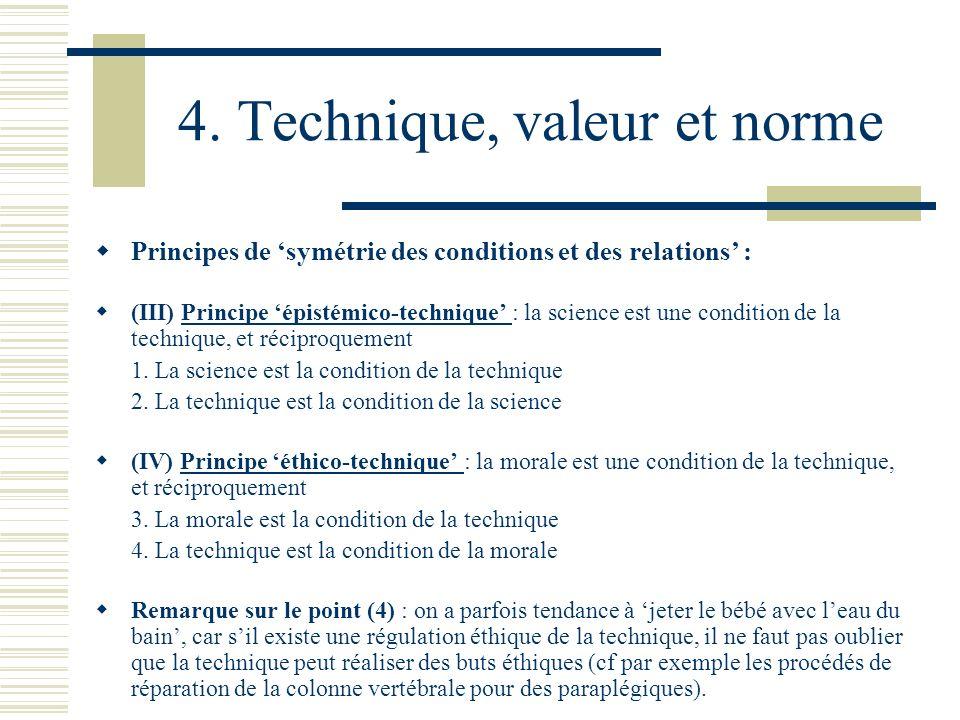 4. Technique, valeur et norme Principes de symétrie des conditions et des relations : (III) Principe épistémico-technique : la science est une conditi