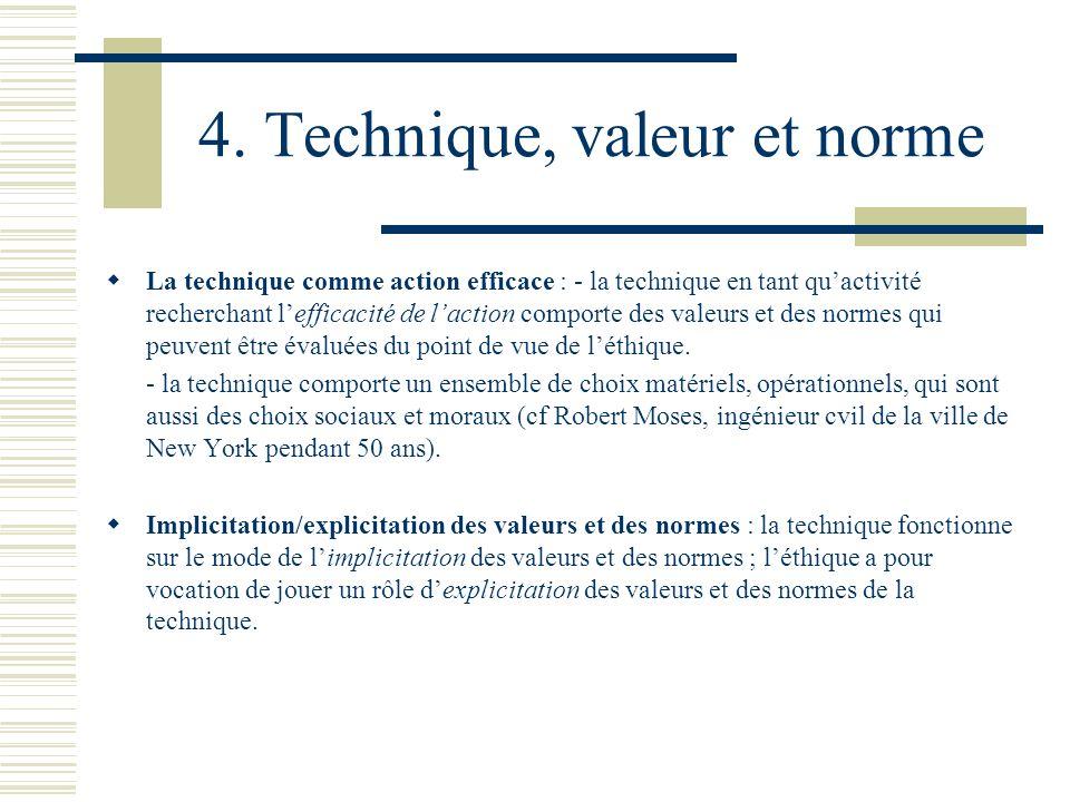4. Technique, valeur et norme La technique comme action efficace : - la technique en tant quactivité recherchant lefficacité de laction comporte des v