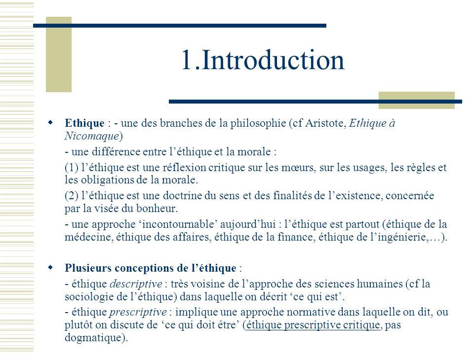 1.Introduction Ethique : - une des branches de la philosophie (cf Aristote, Ethique à Nicomaque) - une différence entre léthique et la morale : (1) lé