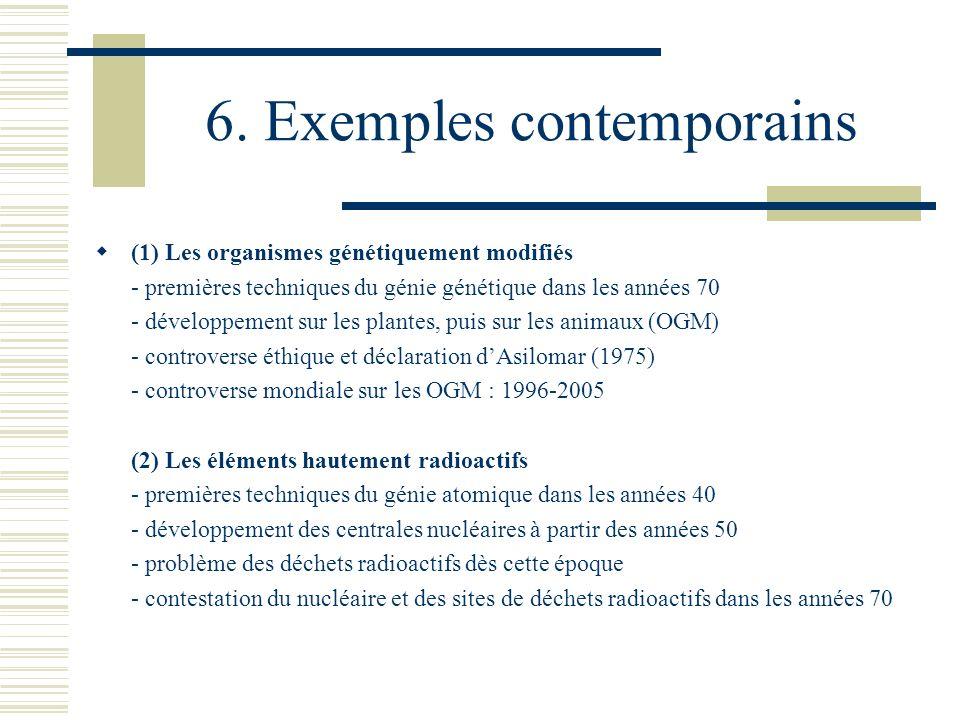 6. Exemples contemporains (1) Les organismes génétiquement modifiés - premières techniques du génie génétique dans les années 70 - développement sur l