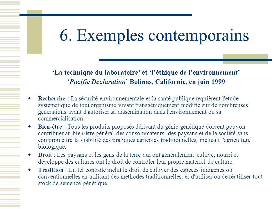 6. Exemples contemporains La technique du laboratoire et léthique de lenvironnement Pacific Declaration Bolinas, Californie, en juin 1999 Recherche :