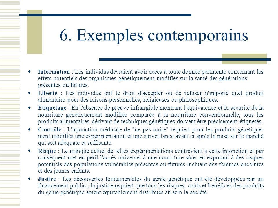 6. Exemples contemporains Information : Les individus devraient avoir accès à toute donnée pertinente concernant les effets potentiels des organismes