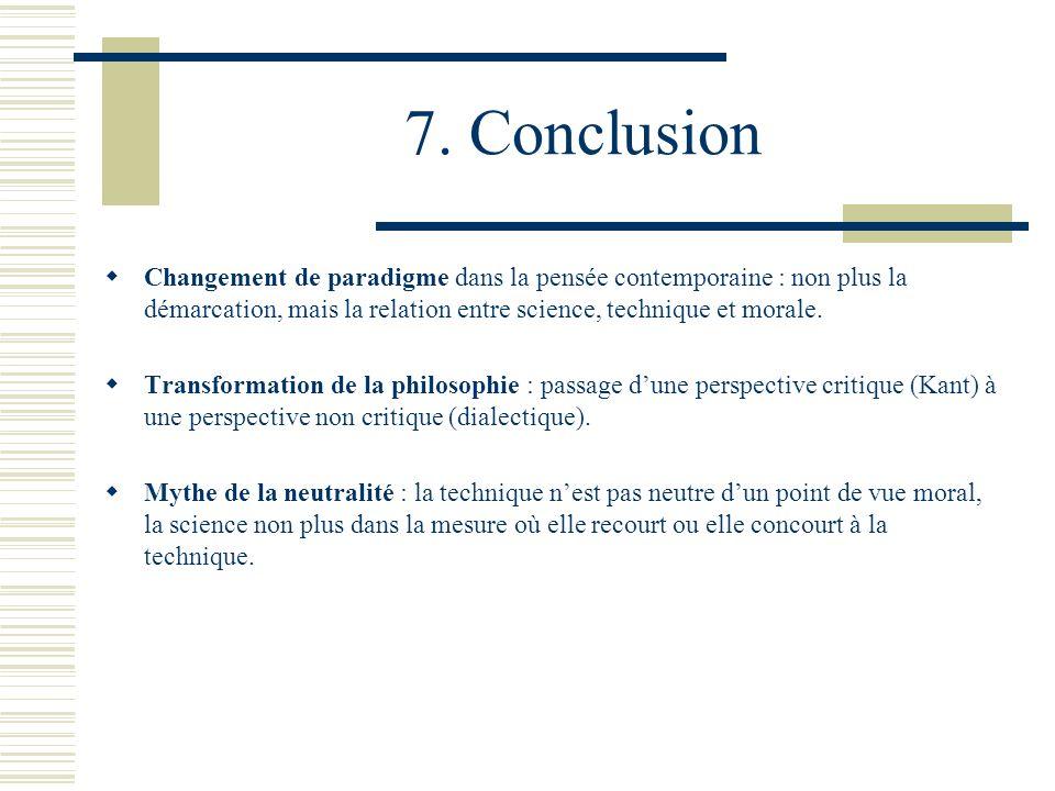 7. Conclusion Changement de paradigme dans la pensée contemporaine : non plus la démarcation, mais la relation entre science, technique et morale. Tra