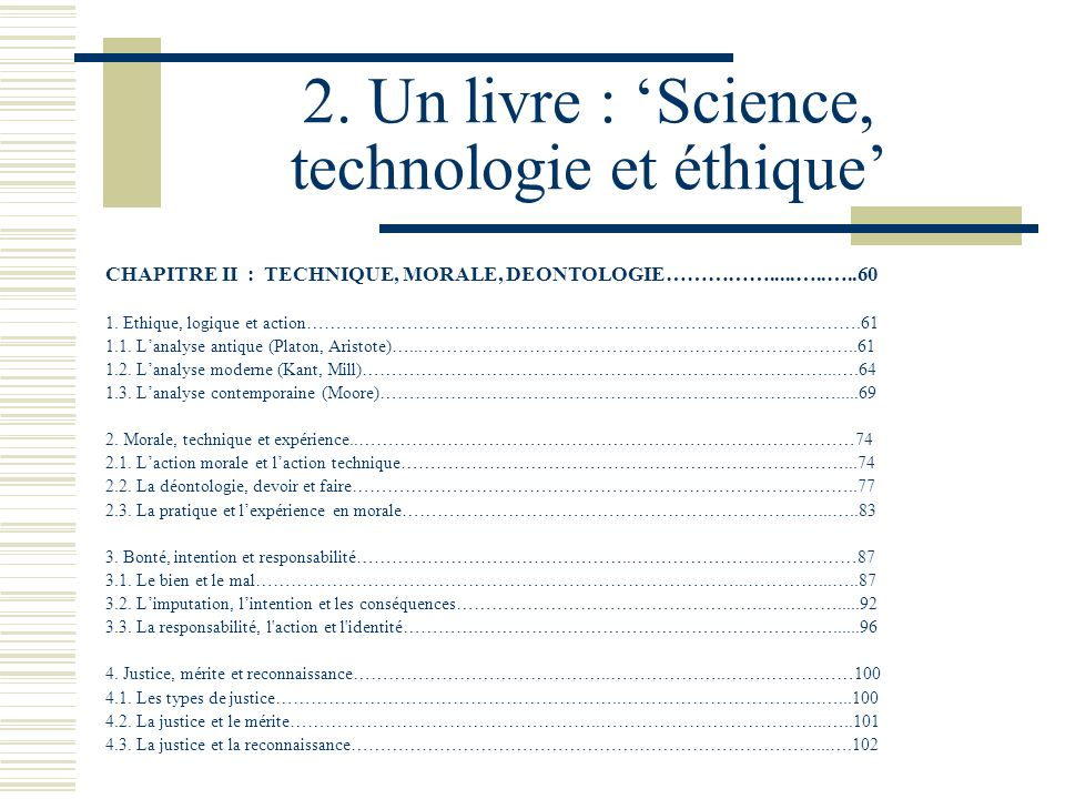 2. Un livre : Science, technologie et éthique CHAPITRE II : TECHNIQUE, MORALE, DEONTOLOGIE…………….....…..…..60 1. Ethique, logique et action………………………………