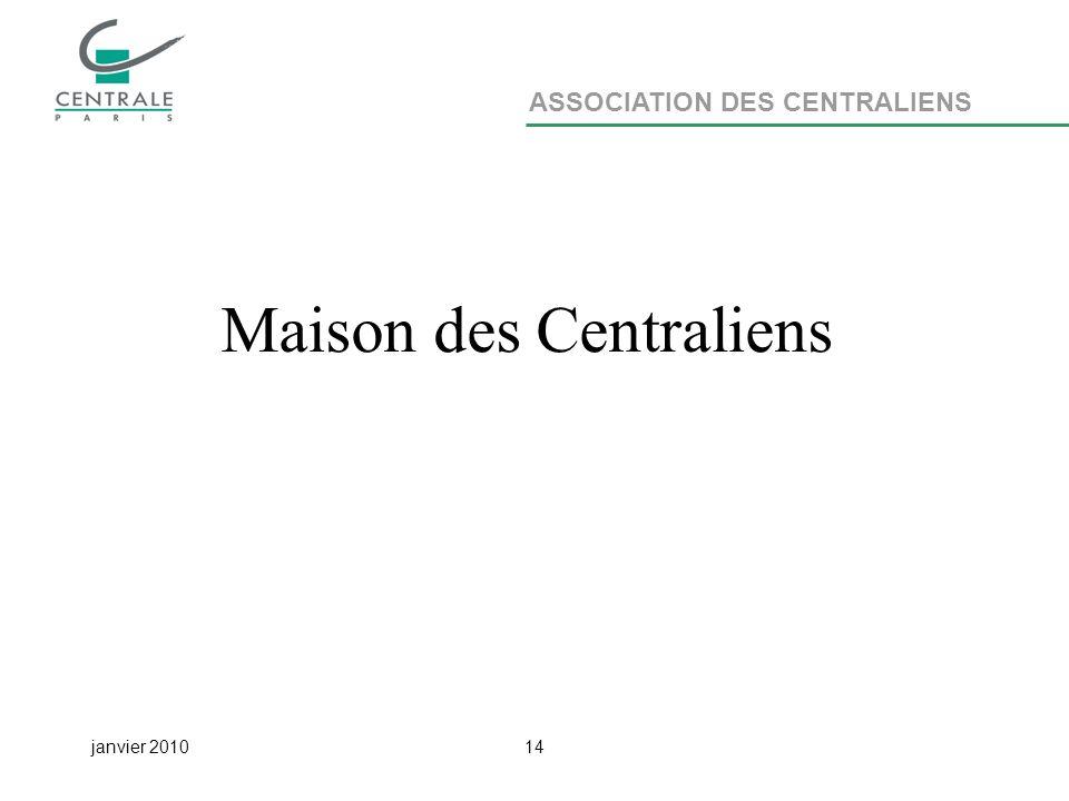 ASSOCIATION DES CENTRALIENS janvier 201014 Maison des Centraliens