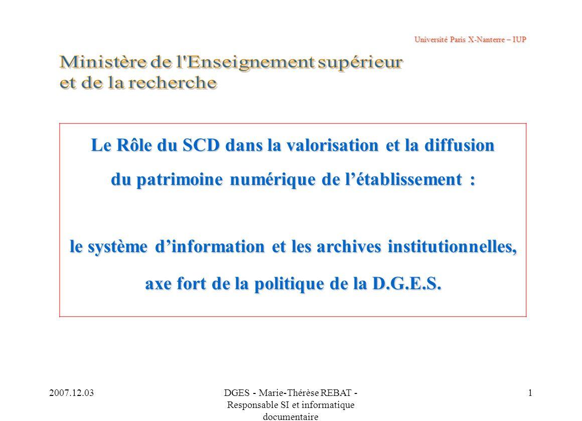 2007.12.03DGES - Marie-Thérèse REBAT - Responsable SI et informatique documentaire 1 Université Paris X-Nanterre – IUP Le Rôle du SCD dans la valorisa