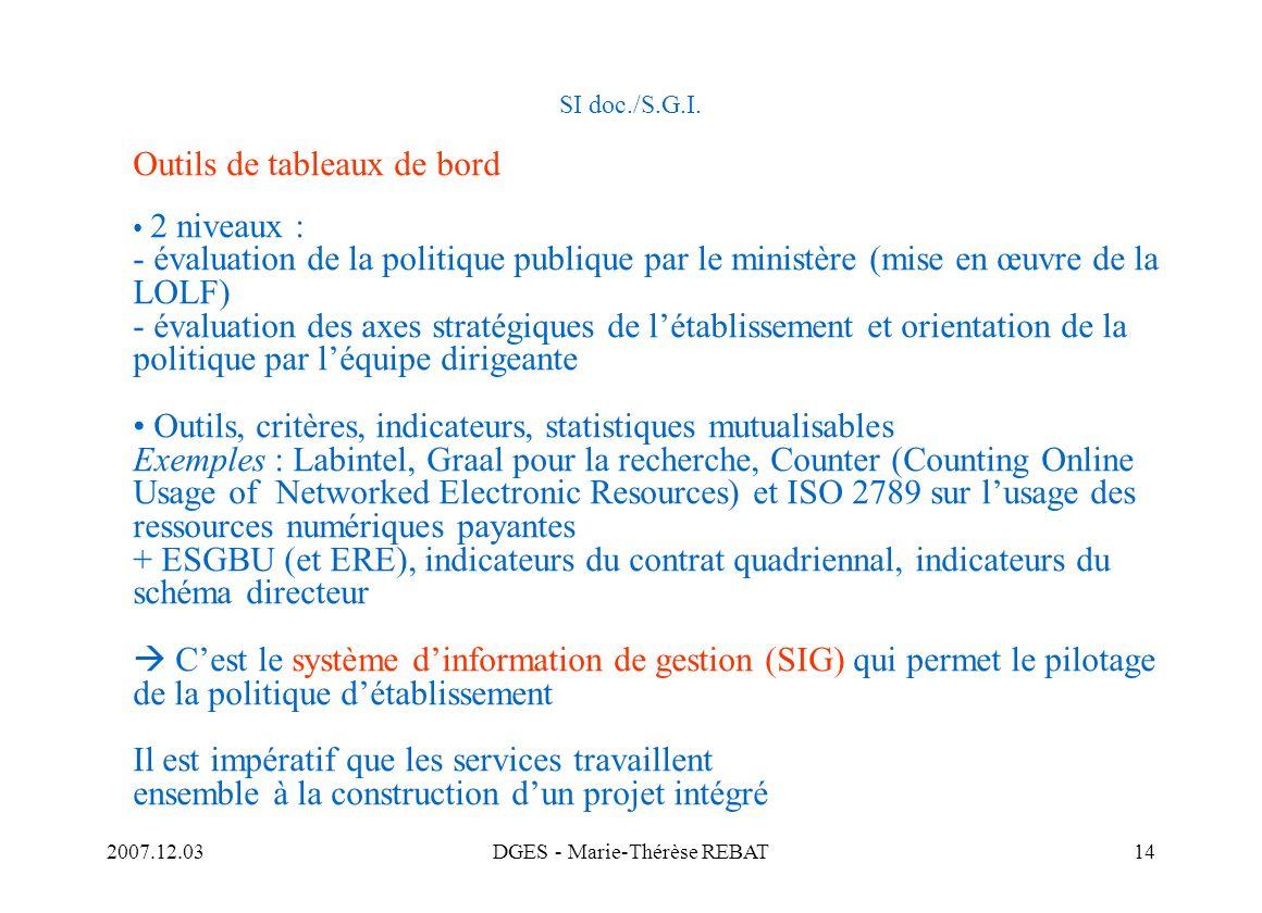 2007.12.03DGES - Marie-Thérèse REBAT14 SI doc./S.G.I. Outils de tableaux de bord 2 niveaux : - évaluation de la politique publique par le ministère (m