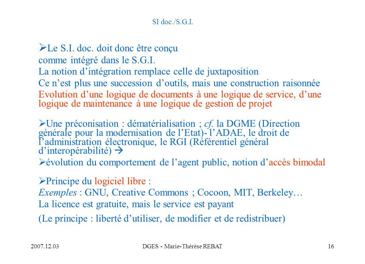 2007.12.03DGES - Marie-Thérèse REBAT16 SI doc./S.G.I. Le S.I. doc. doit donc être conçu comme intégré dans le S.G.I. La notion dintégration remplace c