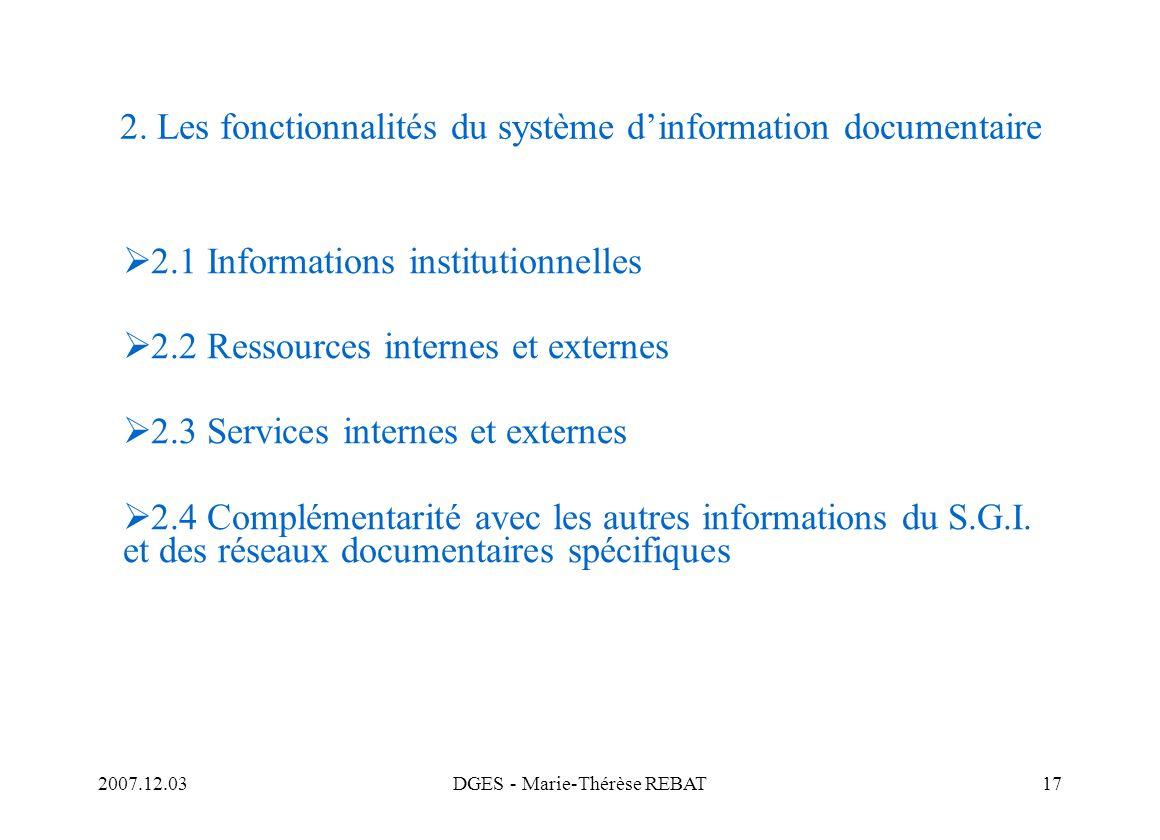 2007.12.03DGES - Marie-Thérèse REBAT17 2. Les fonctionnalités du système dinformation documentaire 2.1 Informations institutionnelles 2.2 Ressources i