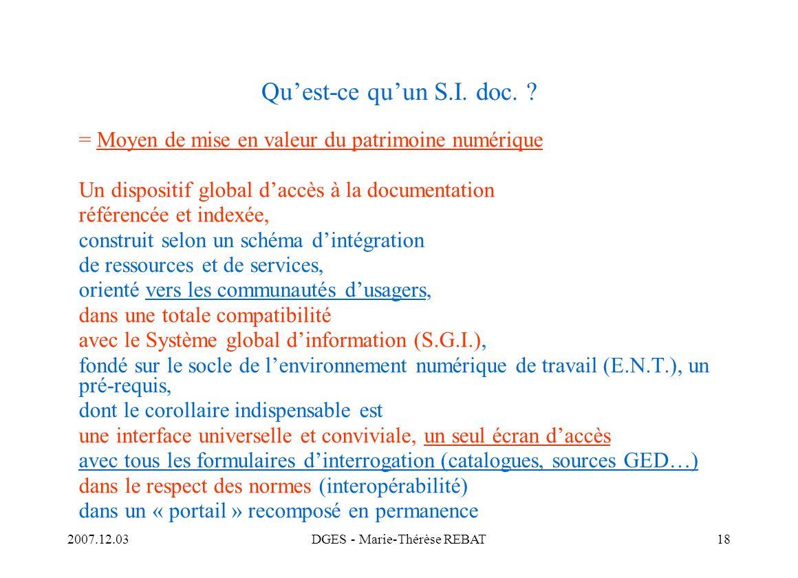 2007.12.03DGES - Marie-Thérèse REBAT18 Quest-ce quun S.I. doc. ? = Moyen de mise en valeur du patrimoine numérique Un dispositif global daccès à la do