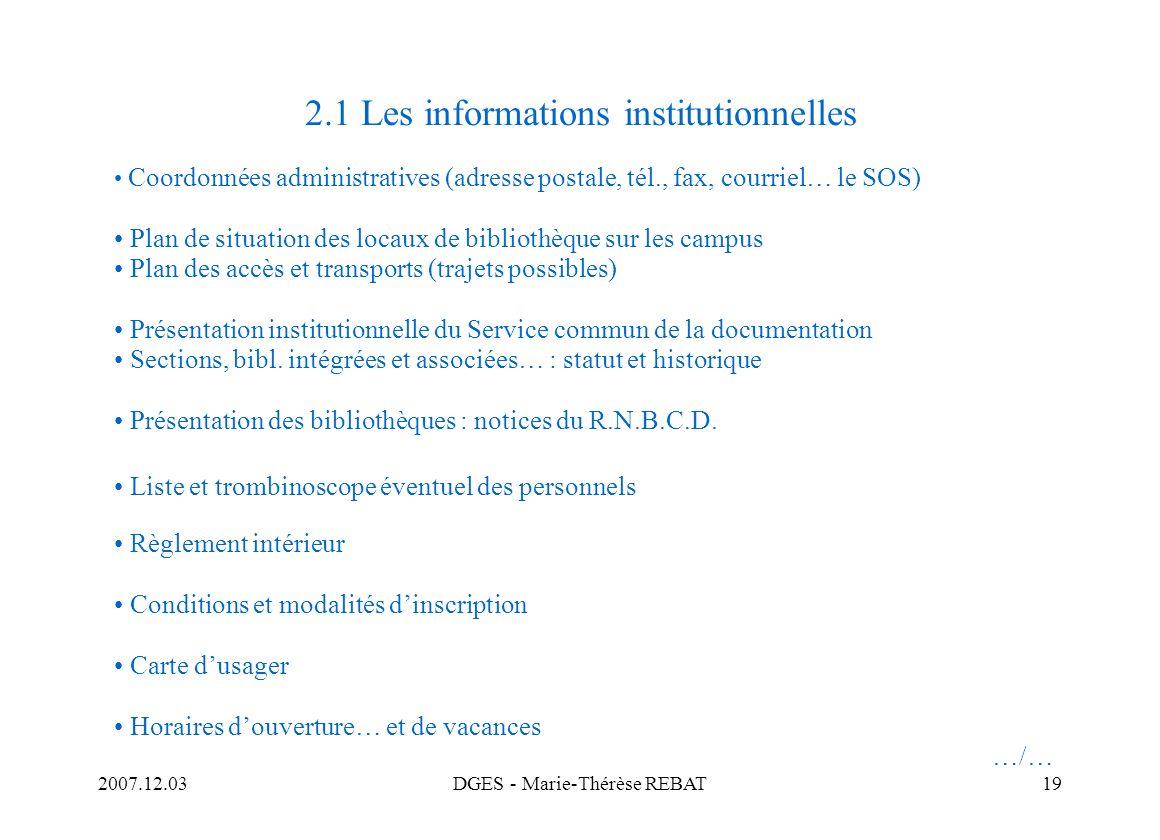 2007.12.03DGES - Marie-Thérèse REBAT19 2.1 Les informations institutionnelles Coordonnées administratives (adresse postale, tél., fax, courriel… le SO