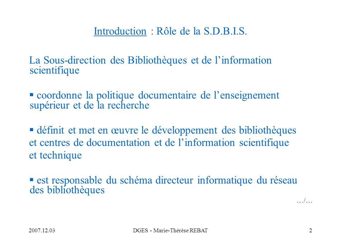2007.12.03DGES - Marie-Thérèse REBAT2 Introduction : Rôle de la S.D.B.I.S. La Sous-direction des Bibliothèques et de linformation scientifique coordon