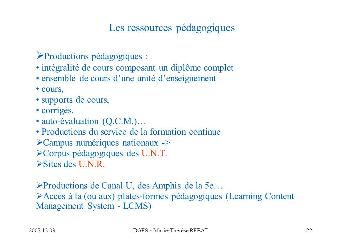 2007.12.03DGES - Marie-Thérèse REBAT22 Les ressources pédagogiques Productions pédagogiques : intégralité de cours composant un diplôme complet ensemb