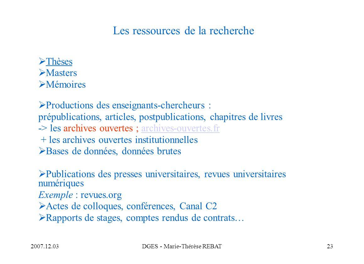 2007.12.03DGES - Marie-Thérèse REBAT23 Les ressources de la recherche Thèses Masters Mémoires Productions des enseignants-chercheurs : prépublications