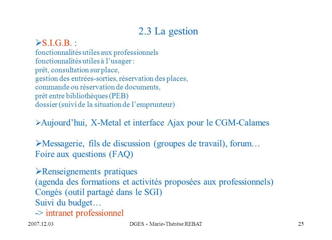 2007.12.03DGES - Marie-Thérèse REBAT25 2.3 La gestion S.I.G.B. : fonctionnalités utiles aux professionnels fonctionnalités utiles à lusager : prêt, co