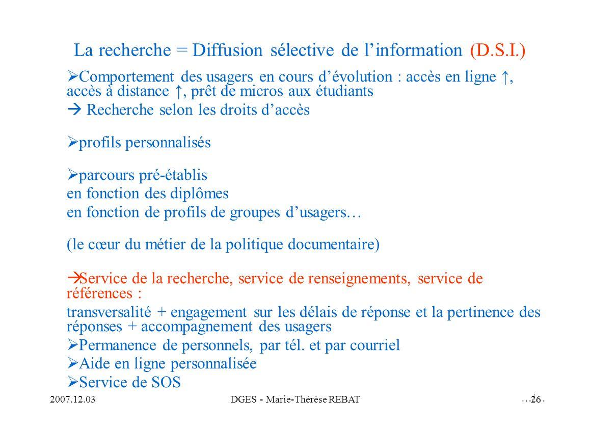 2007.12.03DGES - Marie-Thérèse REBAT26 La recherche = Diffusion sélective de linformation (D.S.I.) Comportement des usagers en cours dévolution : accè