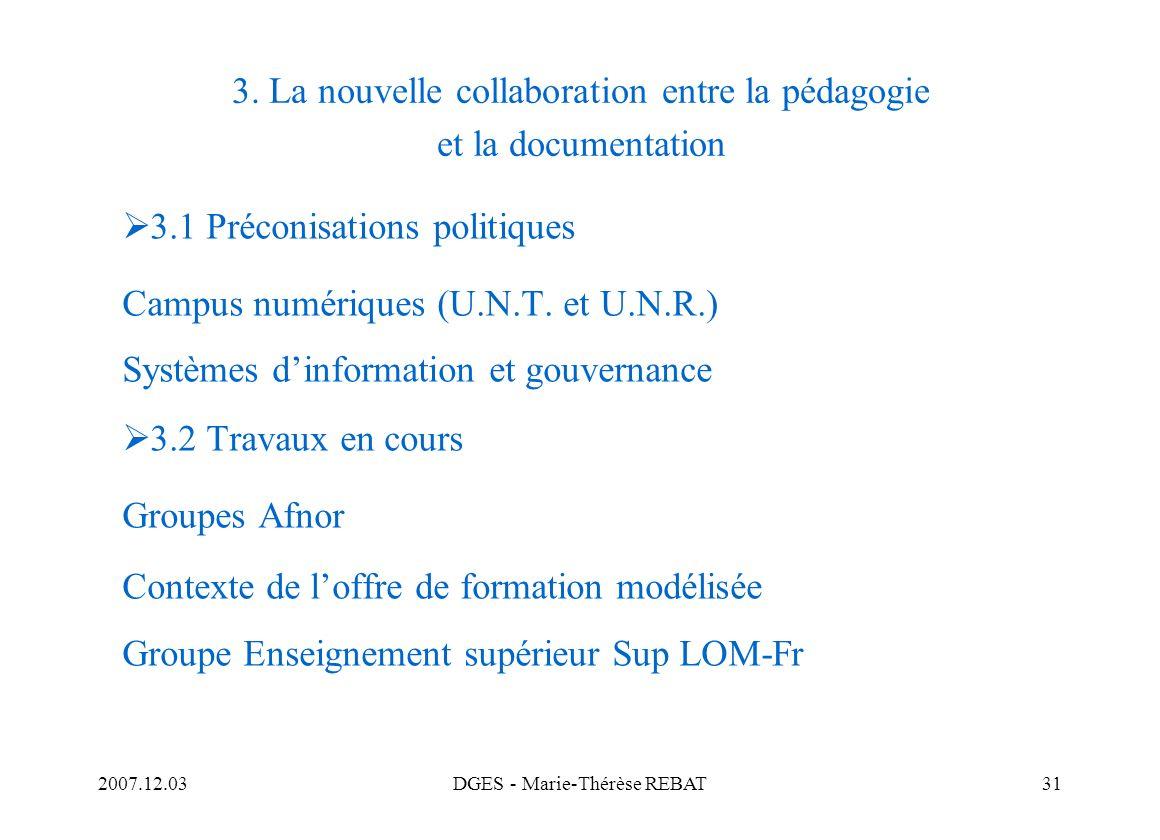 2007.12.03DGES - Marie-Thérèse REBAT31 3. La nouvelle collaboration entre la pédagogie et la documentation 3.1 Préconisations politiques Campus numéri