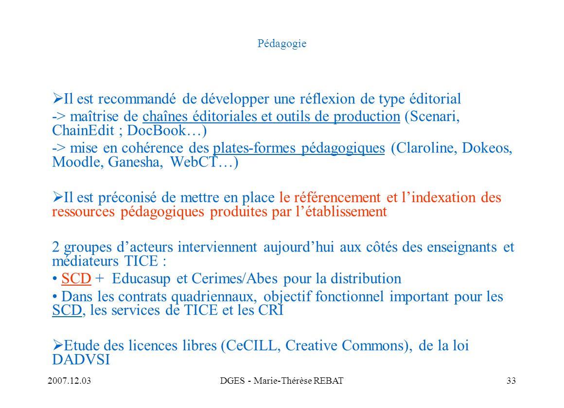 2007.12.03DGES - Marie-Thérèse REBAT33 Pédagogie Il est recommandé de développer une réflexion de type éditorial -> maîtrise de chaînes éditoriales et