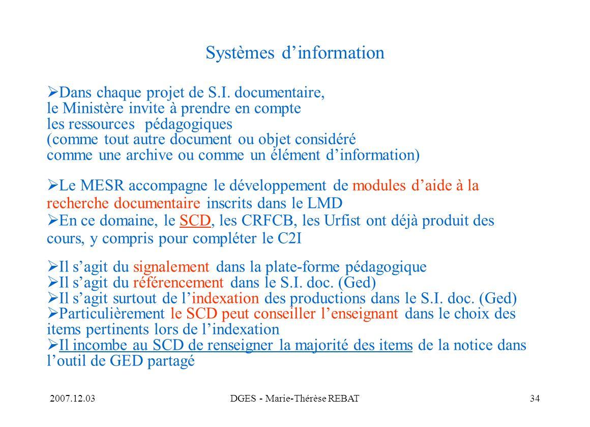 2007.12.03DGES - Marie-Thérèse REBAT34 Systèmes dinformation Dans chaque projet de S.I. documentaire, le Ministère invite à prendre en compte les ress