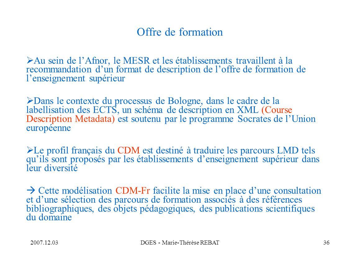2007.12.03DGES - Marie-Thérèse REBAT36 Offre de formation Au sein de lAfnor, le MESR et les établissements travaillent à la recommandation dun format