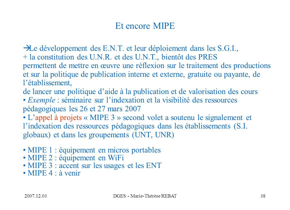 2007.12.03DGES - Marie-Thérèse REBAT38 Et encore MIPE Le développement des E.N.T. et leur déploiement dans les S.G.I., + la constitution des U.N.R. et
