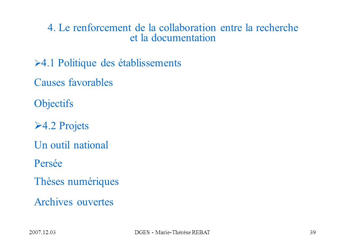 2007.12.03DGES - Marie-Thérèse REBAT39 4. Le renforcement de la collaboration entre la recherche et la documentation 4.1 Politique des établissements