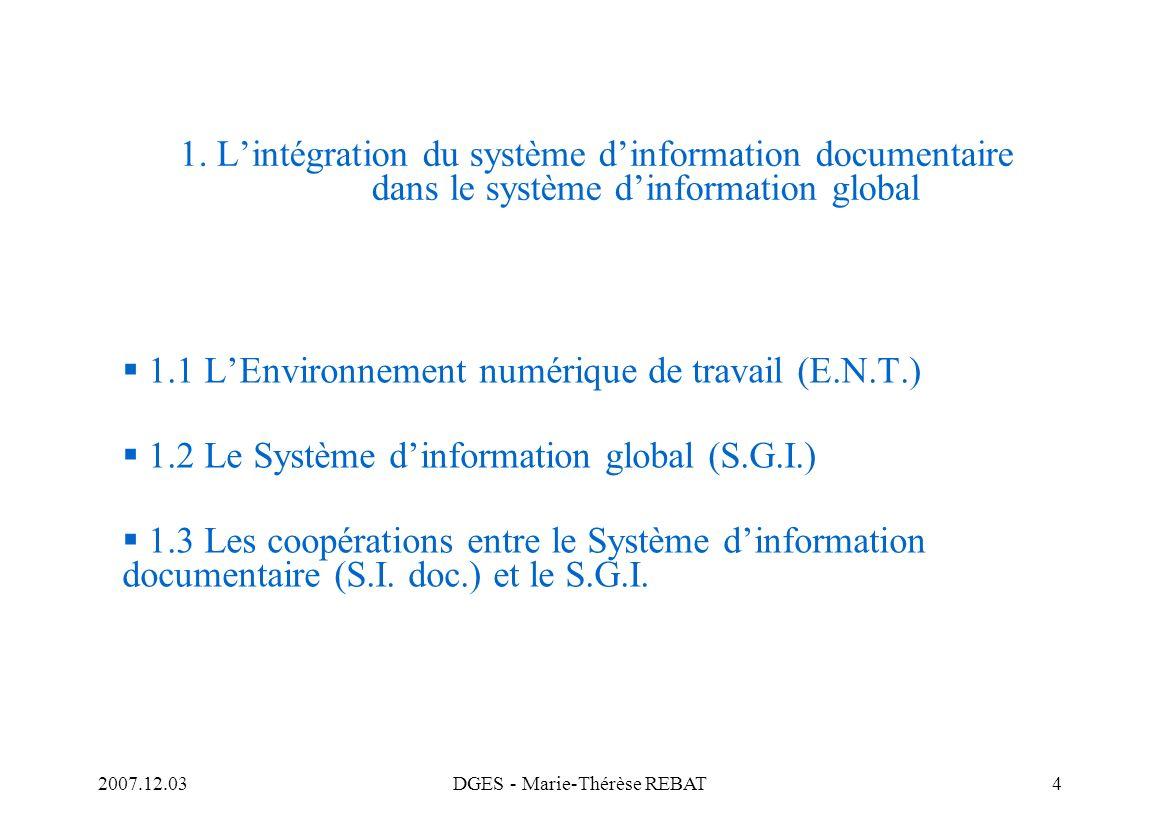 2007.12.03DGES - Marie-Thérèse REBAT4 1. Lintégration du système dinformation documentaire dans le système dinformation global 1.1 LEnvironnement numé
