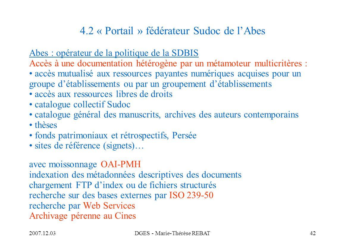 2007.12.03DGES - Marie-Thérèse REBAT42 4.2 « Portail » fédérateur Sudoc de lAbes Abes : opérateur de la politique de la SDBIS Accès à une documentatio