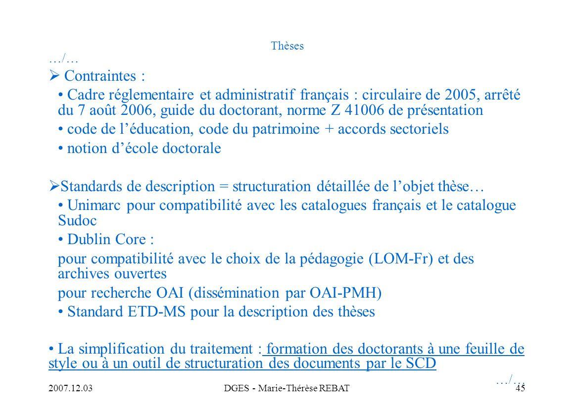 2007.12.03DGES - Marie-Thérèse REBAT45 Thèses …/… Contraintes : Cadre réglementaire et administratif français : circulaire de 2005, arrêté du 7 août 2