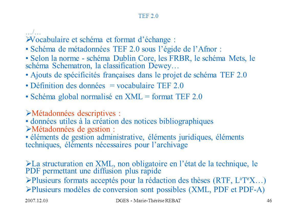 2007.12.03DGES - Marie-Thérèse REBAT46 TEF 2.0 …/… Vocabulaire et schéma et format déchange : Schéma de métadonnées TEF 2.0 sous légide de lAfnor : Se