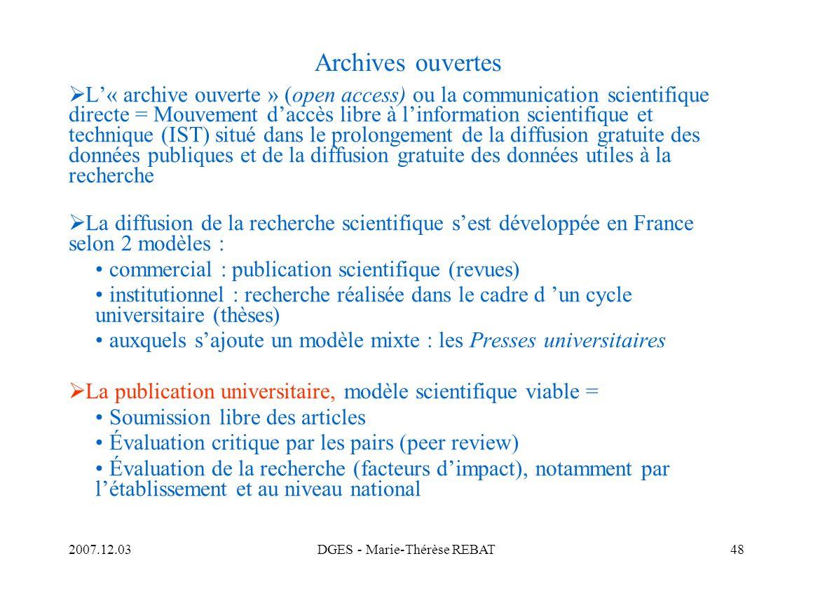 2007.12.03DGES - Marie-Thérèse REBAT48 Archives ouvertes L« archive ouverte » (open access) ou la communication scientifique directe = Mouvement daccè