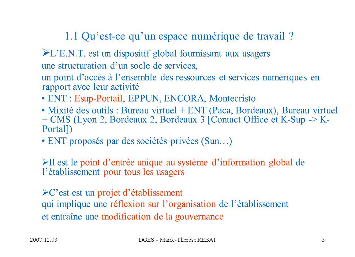 2007.12.03DGES - Marie-Thérèse REBAT5 1.1 Quest-ce quun espace numérique de travail ? LE.N.T. est un dispositif global fournissant aux usagers une str