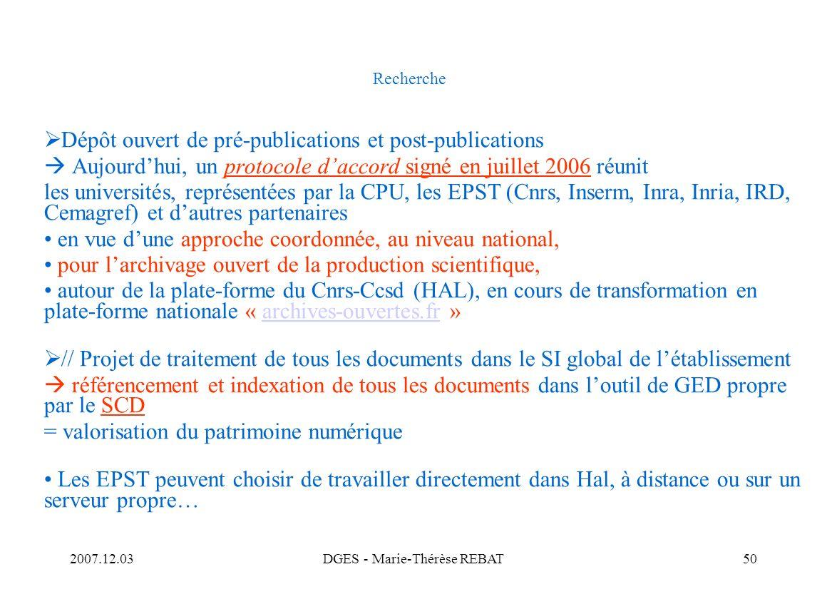 2007.12.03DGES - Marie-Thérèse REBAT50 Recherche Dépôt ouvert de pré-publications et post-publications Aujourdhui, un protocole daccord signé en juill