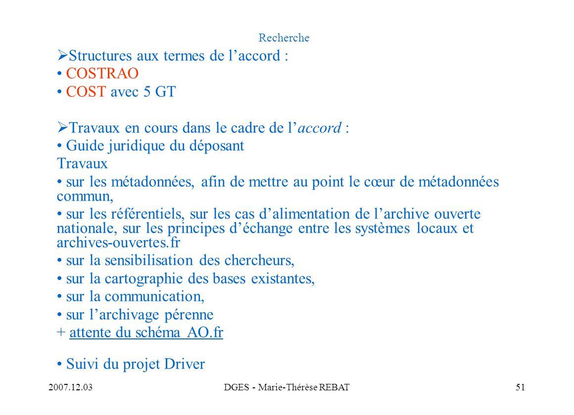 2007.12.03DGES - Marie-Thérèse REBAT51 Recherche Structures aux termes de laccord : COSTRAO COST avec 5 GT Travaux en cours dans le cadre de laccord :