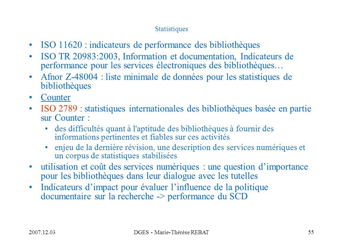 2007.12.03DGES - Marie-Thérèse REBAT55 Statistiques ISO 11620 : indicateurs de performance des bibliothèques ISO TR 20983:2003, Information et documen